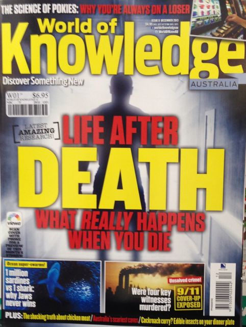 i love the cover of the latest issue of world of knowledge magazine life after death what really happens when you die is a headline that grabs attention